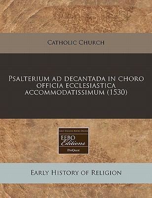 Psalterium Ad Decantada in Choro Officia Ecclesiastica Accommodatissimum (1530)