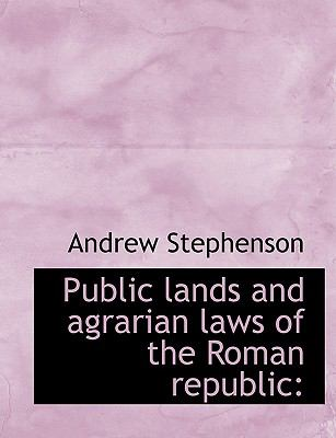Public Lands and Agrarian Laws of the Roman Republic 9781116006612