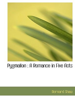 Pygmalion: A Romance in Five Acts 9781116868975