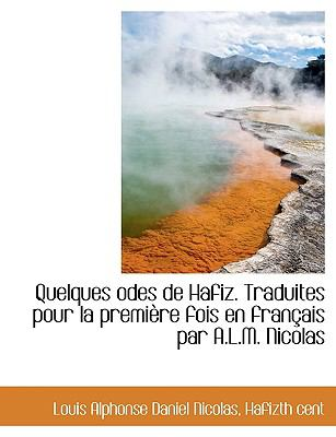 Quelques Odes de Hafiz. Traduites Pour La Premi Re Fois En Fran Ais Par A.L.M. Nicolas 9781116903423