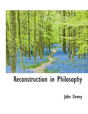 Reconstruction in Philosophy 9781116868609