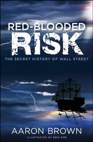 Red-Blooded Risk: The Secret History of Wall Street 9781118043868
