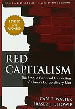Red Capitalism: The Fragile Financial Foundation of China's Extraordinary Rise 9781118255100