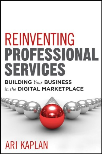 Reinventing Professional Services: Building Your Business in the Digital Marketplace 9781118001905