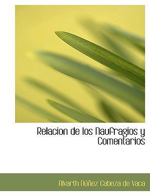 Relacion de Los Naufragios y Comentarios 9781116390728