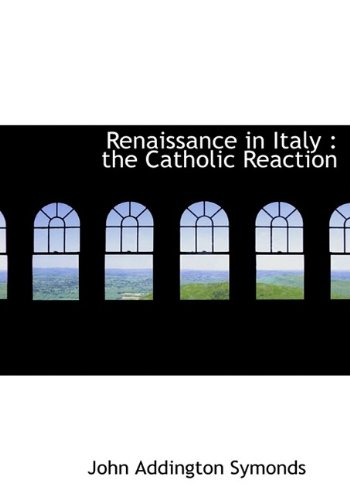 Renaissance in Italy: The Catholic Reaction 9781115393362