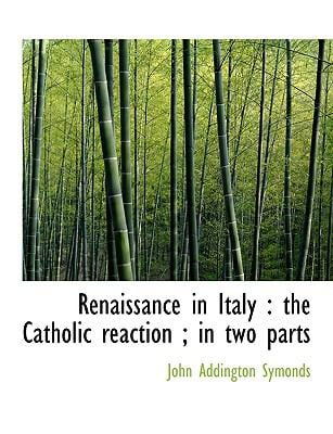 Renaissance in Italy: The Catholic Reaction; In Two Parts 9781115995351
