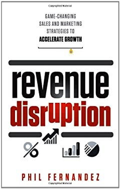 Revenue Disruption: Game-Changing Sales and Marketing Strategies to Accelerate Growth 9781118299296