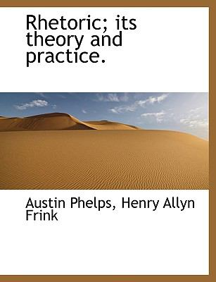 Rhetoric; Its Theory and Practice. 9781115989862