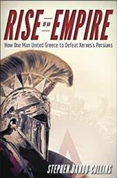 Rise of an Empire: How One Man United Greece to Defeat Xerxes' Persians 20332590