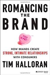 Romancing the Brand: How Brands Create Strong, Intimate Relationships with Consumers 21837584