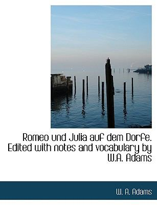 Romeo Und Julia Auf Dem Dorfe. Edited with Notes and Vocabulary by W.A. Adams