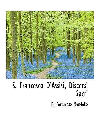S. Francesco D'Assisi, Discorsi Sacri 9781116867152