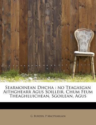 Searmoinean Dhcha: No Teagasgan Aithghearr Agus Soilleir, Chum Feum Theaghluichean, Sgoilean, Agus 9781115112123
