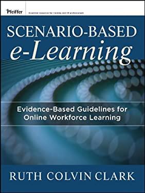 Scenario-Based Learning: Evidence-Based Guidelines for Online Workforce Learning 9781118127254