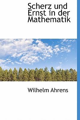Scherz Und Ernst in Der Mathematik 9781115812443