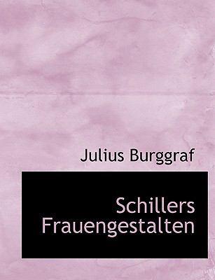 Schillers Frauengestalten 9781116340563