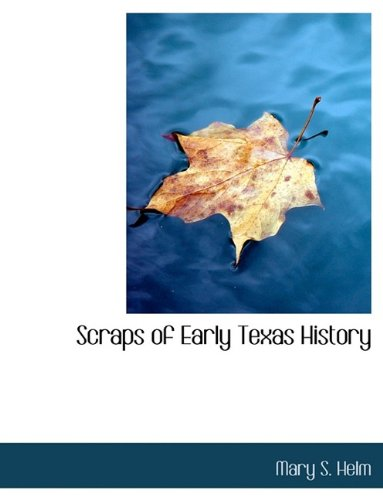 Scraps of Early Texas History 9781116039726
