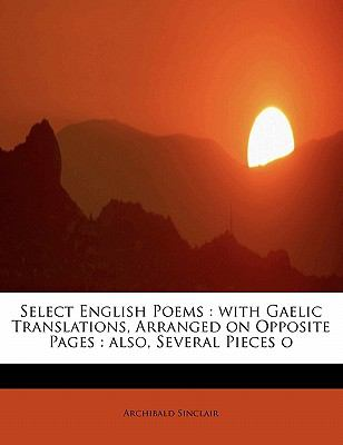 Select English Poems: With Gaelic Translations, Arranged on Opposite Pages: Also, Several Pieces O