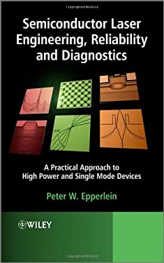 Semiconductor Laser Engineering, Reliability and Diagnostics: A Practical Approach to High Power and Single Mode Devices 9781119990338