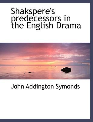 Shakspere's Predecessors in the English Drama 9781116729856