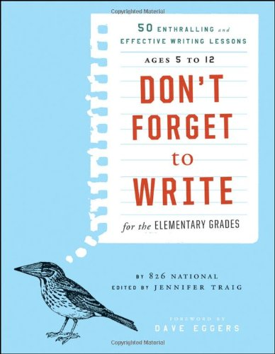 Don't Forget to Write for the Elementary Grades: 50 Enthralling and Effective Writing Lessons, Ages 5 to 12
