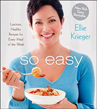 So Easy: Luscious, Healthy Recipes for Every Meal of the Week 9781118386491