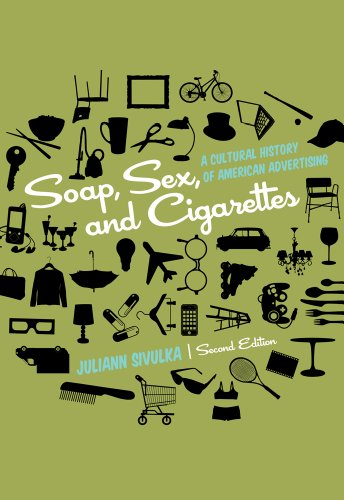 Soap, Sex, and Cigarettes: A Cultural History of American Advertising 9781111345310