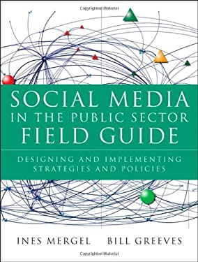 Social Media in the Public Sector Field Guide: Designing and Implementing Strategies and Policies 9781118109939