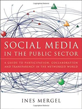 Social Media in the Public Sector: A Guide to Participation, Collaboration and Transparency in the Networked World 9781118109946