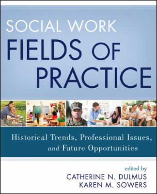 Social Work Fields of Practice: Historical Trends, Professional Issues, and Future Opportunities 9781118176924