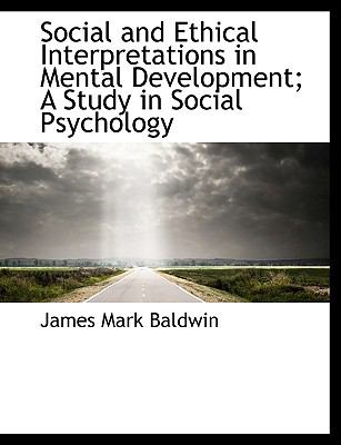 Social and Ethical Interpretations in Mental Development; A Study in Social Psychology 9781116404500