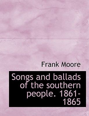 Songs and Ballads of the Southern People. 1861-1865 9781116186062