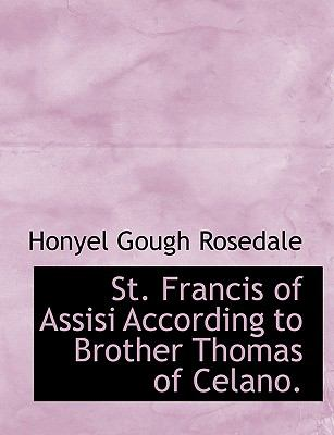 St. Francis of Assisi According to Brother Thomas of Celano. 9781116777888