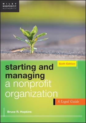 Starting and Managing a Nonprofit Organization: A Legal Guide 9781118413456