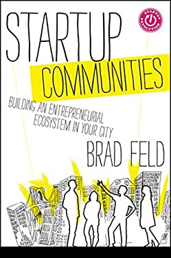 Startup Communities: Building an Entrepreneurial Ecosystem in Your City 9781118441541