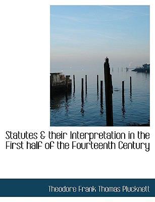 Statutes & Their Interpretation in the First Half of the Fourteenth Century 9781116185768