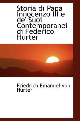 Storia Di Papa Innocenzo III E de' Suoi Contemporanei Di Federico Hurter 9781116403312