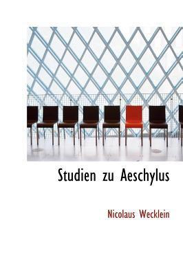 Studien Zu Aeschylus 9781117595788
