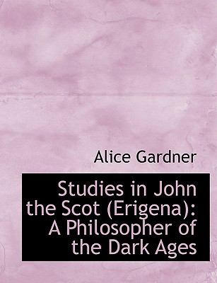 Studies in John the Scot (Erigena): A Philosopher of the Dark Ages 9781116907902