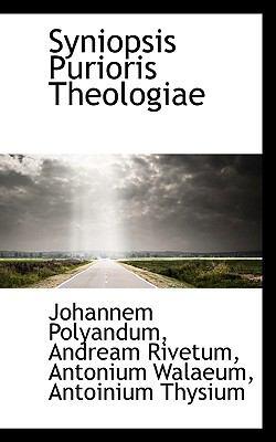 Syniopsis Purioris Theologiae 9781117422756
