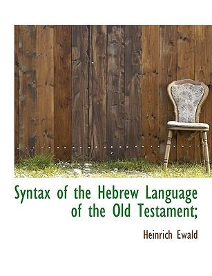 Syntax of the Hebrew Language of the Old Testament; 9781116433340