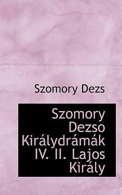 Szomory Dezso Kir Lydr M K IV. II. Lajos Kir Ly 9781117587080