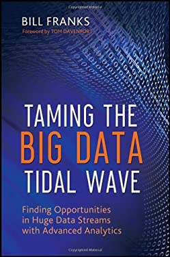 Taming the Big Data Tidal Wave: Finding Opportunities in Huge Data Streams with Advanced Analytics 9781118208786