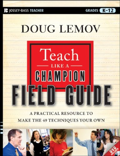Teach Like a Champion Field Guide: A Practical Resource to Make the 49 Techniques Your Own 9781118116821