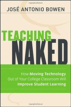 Teaching Naked: How Moving Technology Out of Your College Classroom Will Improve Student Learning 9781118110355