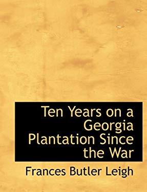 Ten Years on a Georgia Plantation Since the War 9781116636246