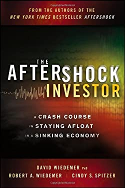 The Aftershock Investor: A Crash Course in Staying Afloat in a Sinking Economy 9781118073544