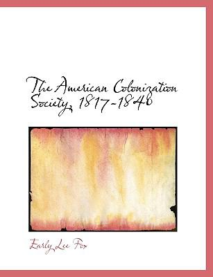 The American Colonization Society, 1817-1840 9781116552546