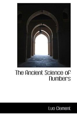 The Ancient Science of Numbers 9781110882373